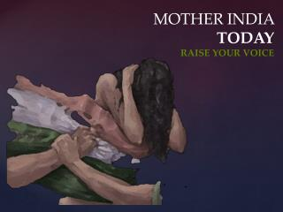 MOTHER INDIA  TODAY RAISE YOUR VOICE