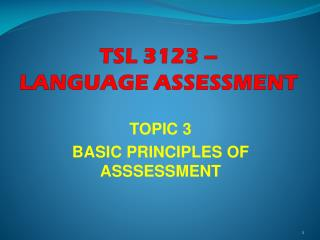 TOPIC 3 BASIC PRINCIPLES OF ASSSESSMENT