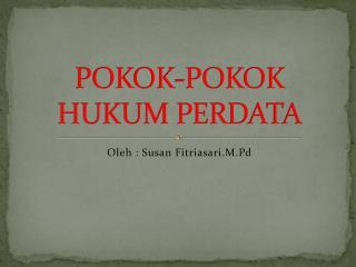 POKOK-POKOK  HUKUM PERDATA