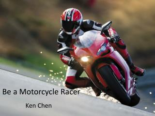 Be a  M otorcycle Racer