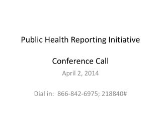 Public Health Reporting Initiative Conference Call