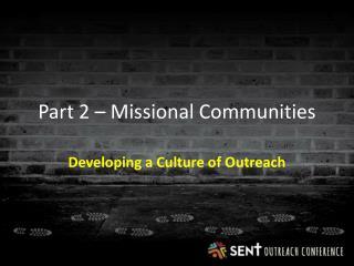 Part 2 –  Missional  Communities