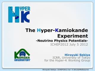 The H yper- K amiokande Experiment -Neutrino Physics Potentials- ICHEP2012 July 5 2012