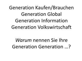 Generation  Kaufen/Brauchen Generation Global Generation Information Generation  Volkswirtschaft