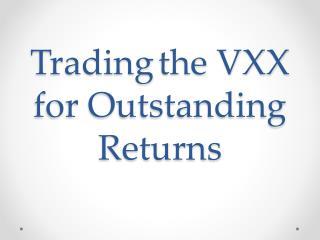 Tradingthe VXX for Outstanding Returns