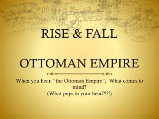 RISE & FALL OTTOMAN EMPIRE