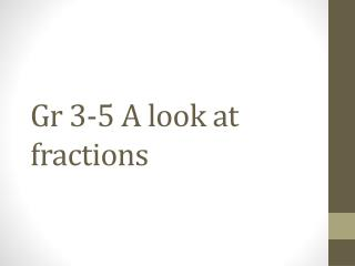 Gr 3-5 A look at fractions