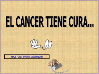 EL CANCER TIENE CURA...