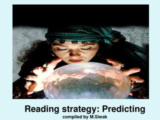 Reading strategy:  Predicting compiled by  M.Siwak