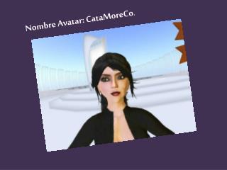 Nombre Avatar:  CataMoreCo .