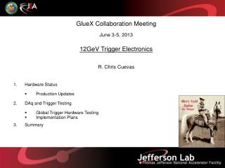 GlueX Collaboration Meeting June 3-5, 2013  12GeV Trigger Electronics R. Chris Cuevas