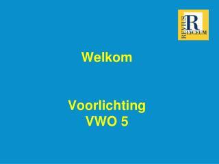 Welkom Voorlichting  VWO 5
