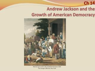 Ch 14 Andrew Jackson and the  Growth  of American  Democracy