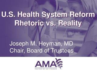U.S. Health System Reform Rhetoric vs. Reality