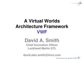 A Virtual Worlds  Architecture Framework VWF