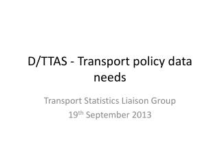 D/TTAS - Transport policy data needs
