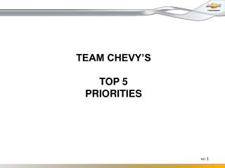 TEAM CHEVY�S TOP 5 PRIORITIES