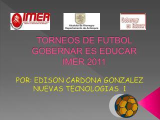 TORNEOS DE FUTBOL GOBERNAR ES EDUCAR IMER 2011