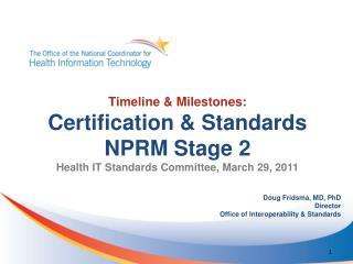 Doug Fridsma, MD, PhD Director Office of Interoperability & Standards