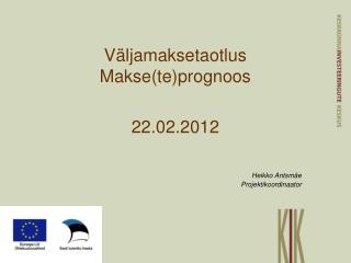 Väljamaksetaotlus  Makse(te)prognoos 22.02.2012