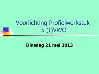 Voorlichting Profielwerkstuk  5 (t)VWO