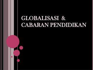 GLOBALISASI   & CABARAN  PENDIDIKAN
