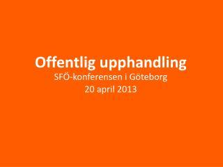 Offentlig upphandling SF�-konferensen i G�teborg 20 april 2013