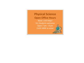 Physical Science  Open Office Hours Need  LIVE Help?   VLL Students welcome Open 7 am – 8 pm
