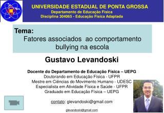 Gustavo  Levandoski Docente do Departamento de Educação  Física – UEPG