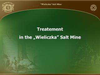 """Treatement in the  """" Wieliczka """"  Salt Mine"""