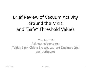 "Brief Review of Vacuum Activity around the  MKIs and ""Safe"" Threshold Values"