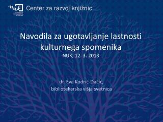 Navodila  za ugotavljanje lastnosti kulturnega spomenika NUK, 12. 3. 2013