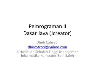 Pemrograman  II Dasar  Java ( Jcreator )