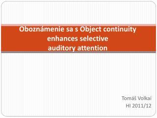 Oboznámenie sa  s  Object continuity enhances selective auditory  attention