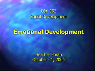 PSY 552 Social Development   Emotional Development   Heather Foran October 21, 2004