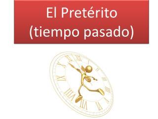 El Pret�rito (tiempo pasado)