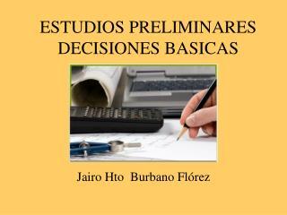 ESTUDIOS PRELIMINARES DECISIONES BASICAS