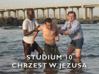 Stud ium  10 CHRZEST W JEZUSA