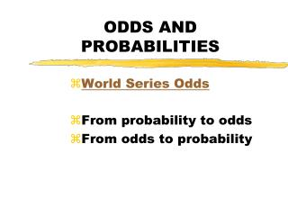 ODDS AND PROBABILITIES