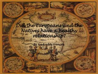 Did the Europeans and the Natives have a healthy relationship?
