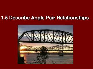 1.5  Describe Angle Pair  Relationships
