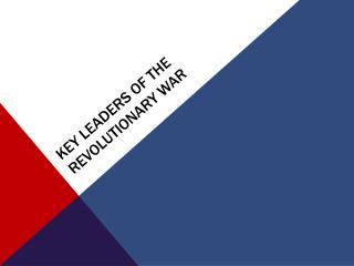 Key Leaders of the Revolutionary War