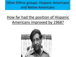 How far had the position of Hispanic Americans improved by 1968?
