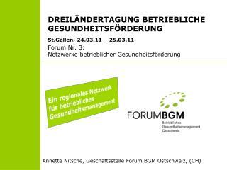 DREIL NDERTAGUNG BETRIEBLICHE GESUNDHEITSF RDERUNG St.Gallen, 24.03.11   25.03.11 Forum Nr. 3:  Netzwerke betrieblicher