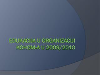 Edukacija u organizaciji KoHOM-a u 2009/2010