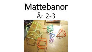 Mattebanor År 2-3