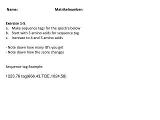 Exercise 1-5 .  Make sequence tags for the spectra below Start with 3 amino acids for sequence tag