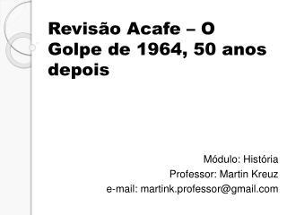 Revisão  Acafe  – O Golpe de 1964, 50 anos depois