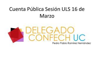 Cuenta Pública Sesión ULS 16 de Marzo