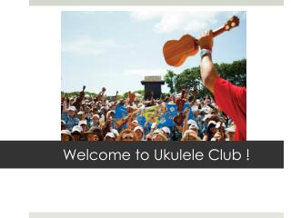 Welcome to Ukulele Club !